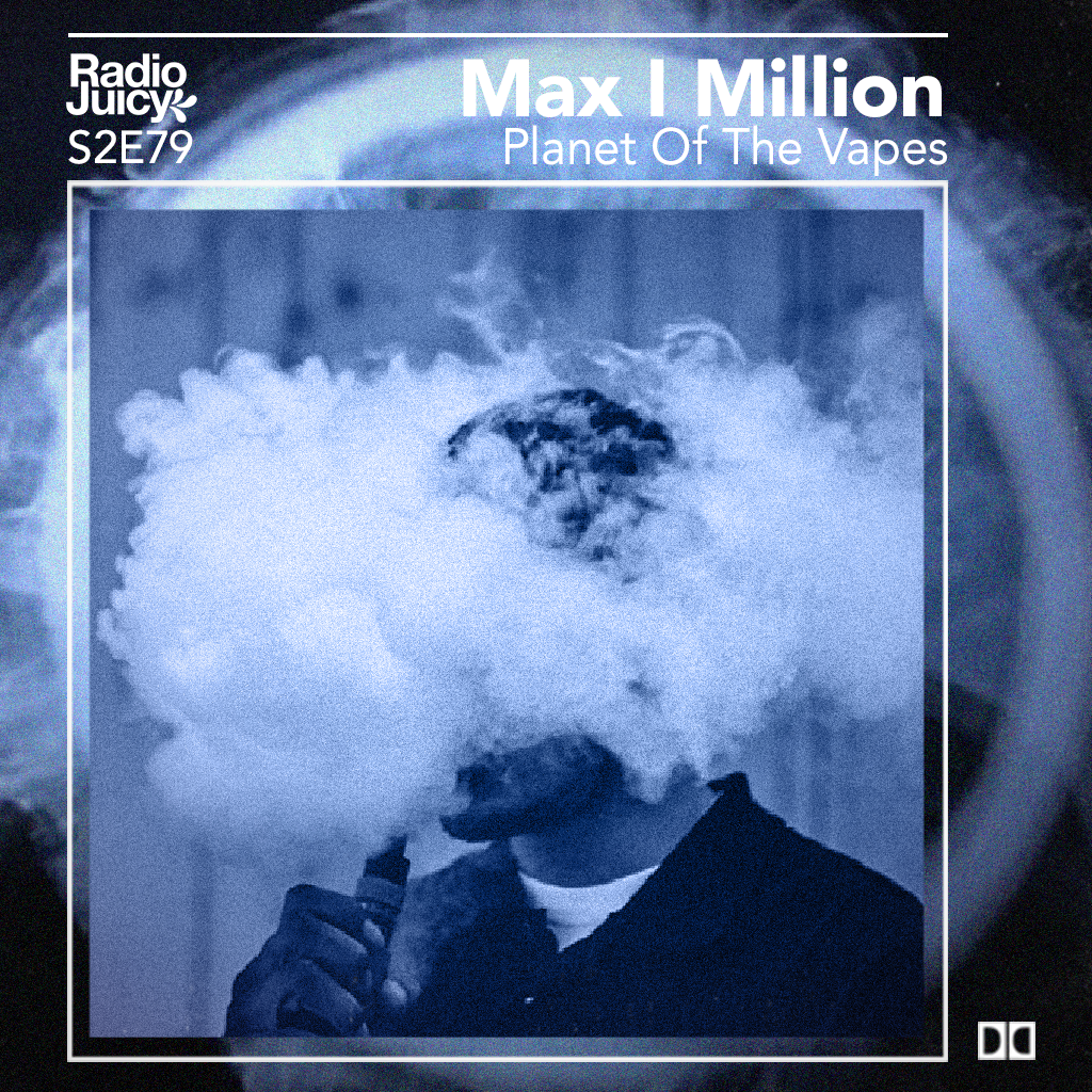 Max I Million - Planet Of The Vapes (Radio Juicy Exclusive)